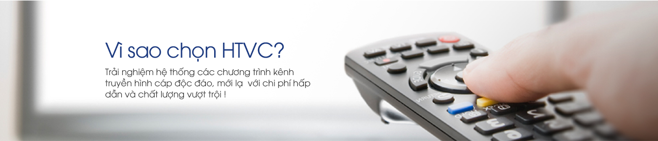 Vì sao chọn HTVC ?