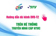 Hướng dẫn dò kênh DVB-T2 trên hệ thống truyền hình cáp HTVC